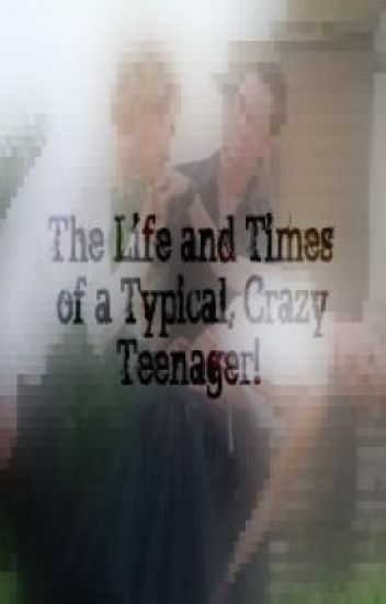 The Life and Times of a typical, crazy teenager!