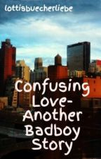 Confusing Love- Another Badboy Story by lottisbuecherliebe