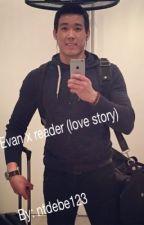 Evan x reader (love story) ON HOLD by Niki_animeislife