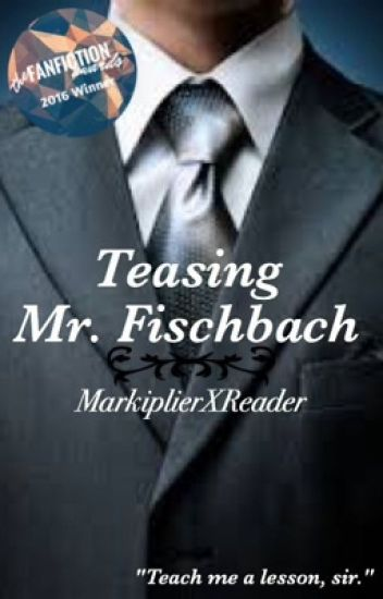 Teasing Mr. Fischbach: MarkiplierxReader {Dirty} (18+) ✔