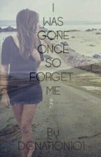 I was Gone so Forget me by DCNation101