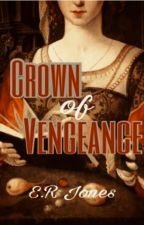 Crown of Vengeance #Wattys2016 by EmileaJones