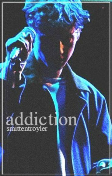 Addiction - Troyler AU