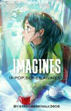 IMAGINES by strawberrymilk3606