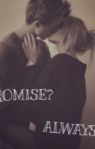 PROMISE? ALWAYS...