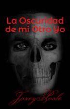 La Oscuridad de mi Otro Yo by JoreyPoole