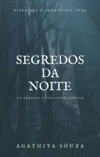 Segredos da Noite by AgathitaSouza