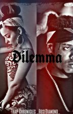 Dilemma|| A Trap Love Story by _RoseDiamond_