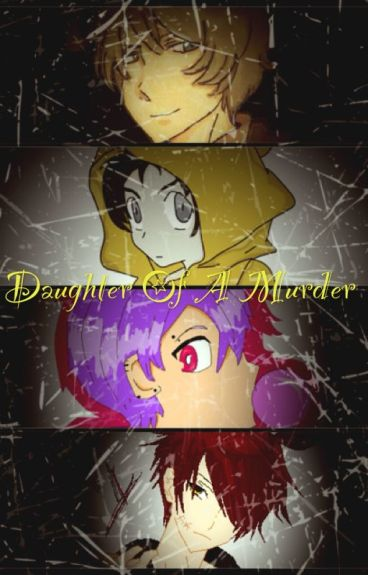 Daughter of a Murderer (FNAF x Reader) (Book 1)
