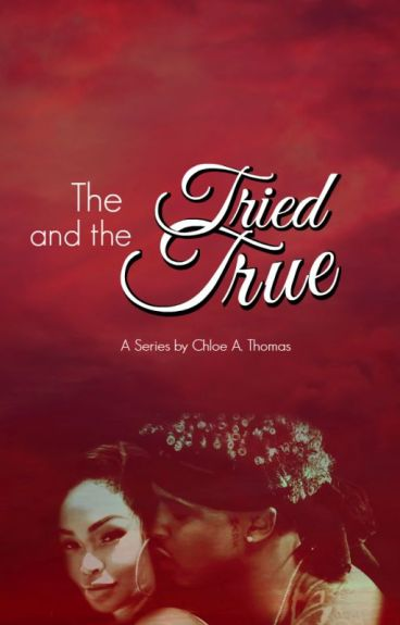 The Tried and The True(August Alsina) (WLAD) Trilogy The Third Chapter
