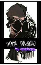 Far Away by Demonhero52