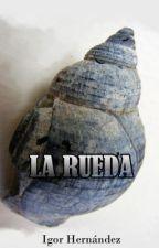 LA RUEDA by IgorHernandez