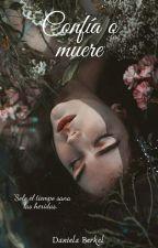 Confía o muere. (1/3) En Edición  by DanielaBerkel