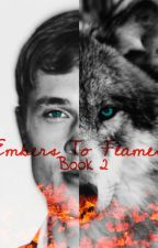 Embers To Flames ~ Book 2 by mckaylaflynn
