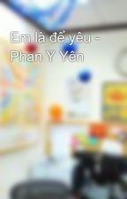 Em là để yêu - Phan Ý Yên by LocNguyenHo