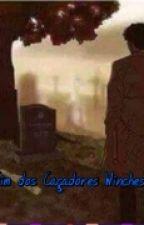 O Fim dos Caçadores Winchesters by destiela