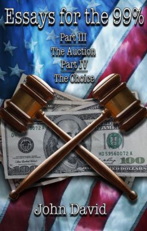 Essays for the 99% - The Auction - The Choice by johndavidauthor