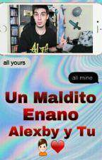Un Maldito Enano (Alexby y Tu) (TERMINADA) -Editando- by DallasBae11