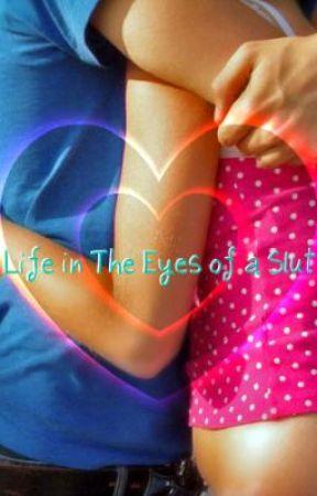 Life in the eyes of a Slut by TaraLynn