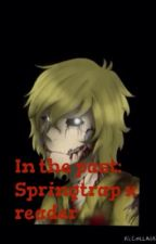 In the past: Springtrap x reader by Nightmare_Wolf_Girl