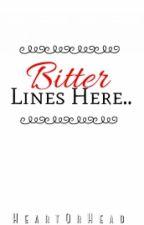 Bitter Lines Here  by HeartOrHead