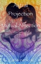 Astral Projection and Mutual Affection by xthecat9020x