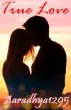 True Love by Aaradhya1295