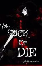SUCK OR DIE 00 by llieAris