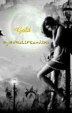 Gold (Sequel To Angel Eyes) by MaCherielover