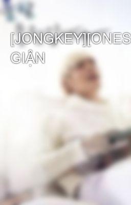 [JONGKEY][ONESHOT] GIẬN