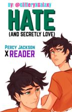 Hate (and Secretly Love) Percy X Reader by GlitteryxGalaxy
