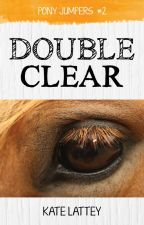 Double Clear (Pony Jumpers #2) by KateLattey