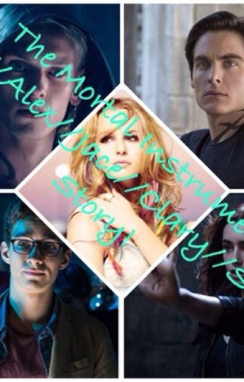 The Mortal Instruments         Alec//Alex//Jace//Clary//Simon, Story!                         City Óf Bones