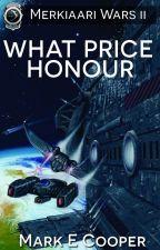 What Price Honour (Merkiaari Wars #2) by MarkECooper