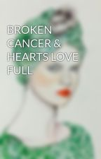 BROKEN CANCER & HEARTS LOVE FULL by tsanianielsen