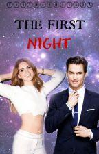 THE FIRST NIGHT《+18》 by LadyMermelada