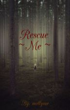 Rescue Me (Currently Editing) by mollysue