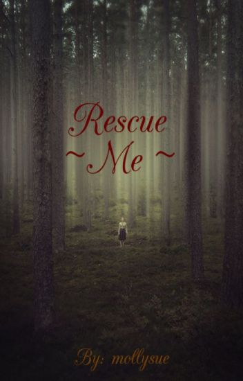 Rescue Me (Currently Editing)