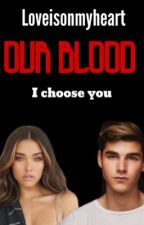 Our blood by loveisonmyheart