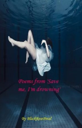 Save me, I'm drowning Poems by BlackRosePetal