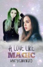 A Love Like Magic (Lesbian Story) [ON HIATUS] by AwkwardSpaceKid