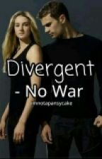 Divergent- No War (UNEDITED) (WILL NOT BE FINISHED) by agreatperhapse