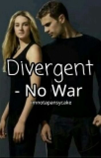 Divergent- No War (UNEDITED) (WILL NOT BE FINISHED)