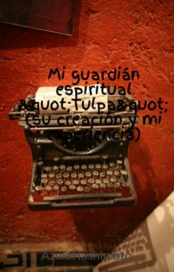"""Mi guardián espiritual """"Tulpa"""" (su creación y mi experiencia)"""