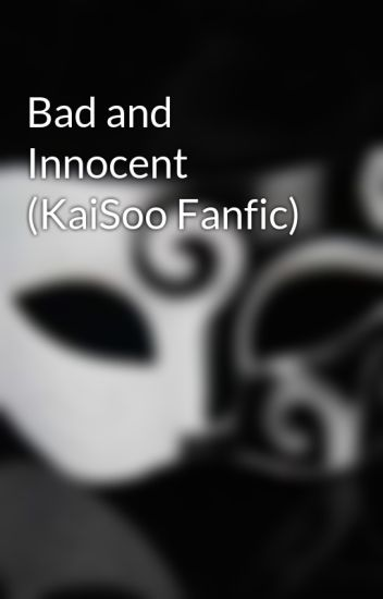 Bad and Innocent (KaiSoo Fanfic)