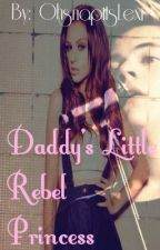 Daddy's Little Rebel Princess (Book 3) {Complete} Watty Awards 2014 by Ohsnapitslexi