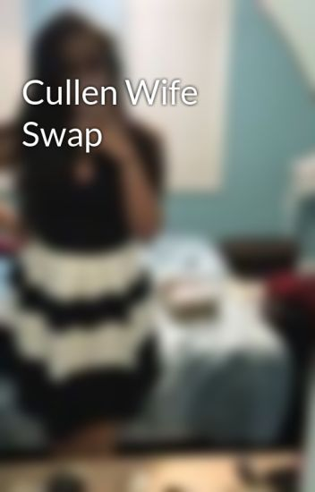 Cullen Wife Swap