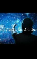 Don't talk to the dark by harleysworld