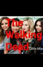The Walking Dead (Little Mix y tú) by OhMyGoshImHere