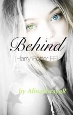 Behind [~Harry Potter FF~] by CloudCastle